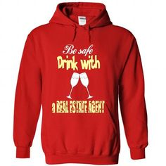 Be safe, drink with a Real Estate Agent T-Shirts, Hoodies, Sweatshirts, Tee Shirts (39$ ==> Shopping Now!)