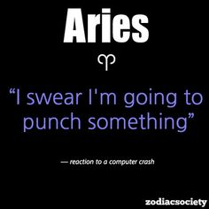 Aries reaction to EVERYTHING that pisses them off!
