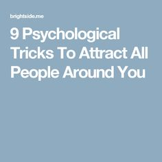 9 Psychological Tricks To Attract All People Around You