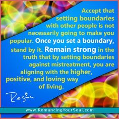 Set Boundaries...Accept That Setting Boundaries With Other People Is Not Necessarily Going To Make You Popular. Once You Set A Boundary, Stand By It. Remain Strong In The truth That By Setting Boundaries Against Mistreatment, You Are Aligning With The Higher, Positive, And Loving Way Of Living.  #Stop #Domestic #Violence