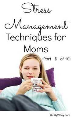 Stress Management Techniques for Moms( part 6 of 10)  http://thriftywifey.com/smart-shopping/frugal-living/stress-management-techniques-6-of-10/