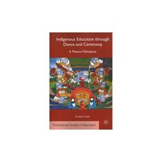 Indigenous Education Through Dance and Ceremony : A Mexica Palimpsest (Paperback) (E. Colu00edn)