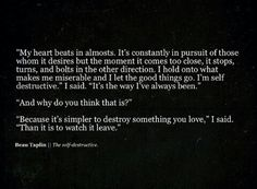 Because it simpler to destroy something you love rather than watch it walk away