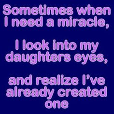 Inspirational Quotes For Your Daughter   Wow- I love my daughter. I'm a proud mama :-)
