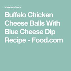 Buffalo Chicken Cheese Balls With Blue Cheese Dip Recipe - Food.com