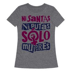 "Ni Santas Ni Putas Solo Mujeres - This cool Chicana feminist shirt features the phrase ""ni santas ni putas solo mujeres"" which translates to ""neither saints nor whores only women"" and is perfect for people who love feminism, Chicana activism, intersectional feminism, political activism, and fighting for the rights of women everywhere!"