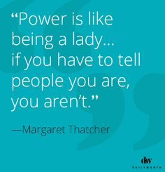 Power is like being a lady... If you have to tell people you are, you aren't.