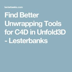 Find Better Unwrapping Tools for C4D in Unfold3D - Lesterbanks