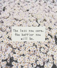 The less you care about what other people think, the more  happier you'll be!
