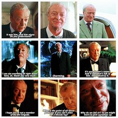 Alfred, Michael Caine... My favorite character in the Batman series :)