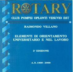 """R. Villano """"Elementi di  orientamento  universitario e nel  lavoro"""" 3^ Ediz. aggiornata ipertestuale su CD-ROM (patrocinato da  R.C. Pompei e dalla sua Commissione di Az. Prof., Ed. Eidos, 9 Mb; Pompei, agosto 2000);"""