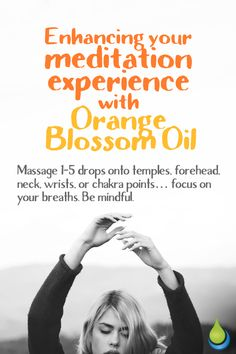 Enhancing your meditation experience with Orange Blossom oil.