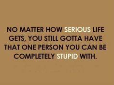 So true... There needs to be balance somewhere.   There is a time for everything, including complete stupidity :p