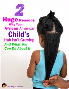 2 Huge Reasons Why Your African American's Child's Hair Isn't Growing, and What You Can Do About It
