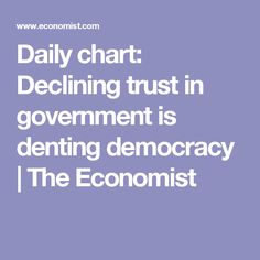 Daily chart: Declining trust in government is denting democracy Trust, Chart, Blog, Blogging