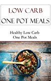 Free Kindle Book -   Low Carb One Pot Meal Recipes: Quick And Easy Low Carb One Pot Meal Recipes (Low Carb Recipes)