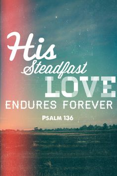 His steadfast #love endures forever...More at http://beliefpics.christianpost.com/ #bible #God