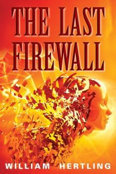 (An Action-Packed Sci-Fi Thriller by Bestselling, Award-Winning Author William Hertling! The Last Firewall has 4 Stars with 460 Reviews on Goodreads)
