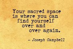 Find your sacred space inside...and dwell there.