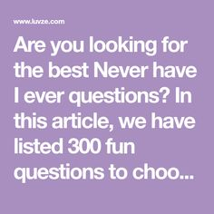 Are you looking for the best Never have I ever questions? In this article, we have listed 300 fun questions to choose from.