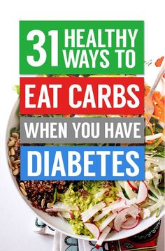 31 Healthy Ways People With Diabetes Can Enjoy Carbs... great ideas when doing low carb but not ketogenic.