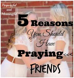 Why do you need praying friends in your life? Check out these five reasons to have them.
