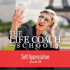 TheLifeCoachSchool.com | Podcast Episode #38: Self-Appreciation