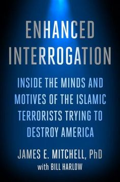 Enhanced Interrogation: Inside the Minds and Motives of the Islamic Terrorists Trying To Destroy Ame