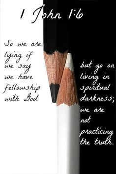 1 John 1:6 So we are lying if we say we have fellowship with God but go on living in spiritual darkness; we are not practicing the truth.