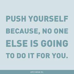 """Push yourself becau"