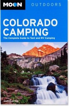 MOON Colorado Camping: The Complete Guide to Tent and RV Camping - 4th