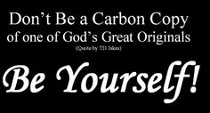 Motivational wallpaper on Be yourself: Don't Be a carbon copy of one of god's great originals be yourself Funny Quotes About Life, Good Life Quotes, Faith Quotes, Bible Quotes, Quotes To Live By, Best Quotes, Bible Verses, Funny Life, Quotable Quotes
