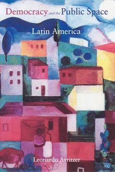 Democracy and the Public Space in Latin America, by Leonardo Avritzer
