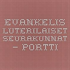 Evankelis-luterilaiset seurakunnat – Portti  http://wiki.narc.fi/portti/index.php/Evankelis-luterilaiset_seurakunnat