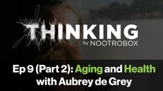 THINKING Podcast || Episode 9 (Part 2): Aging and Health with Aubrey de ...