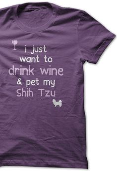 I just want to drink wine & pet my Shih Tzu