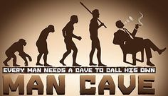 Every man needs a cave to call his own