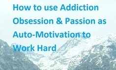 We need motivation to partake in a lot of important activities in our lives. Especially the ones that are important keeping us healthy, safe and paying our bills.   #Addiction #Hard Work #Motivation #Obsession #Passion