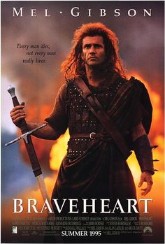 Braveheart.  One of the best movies of all time.