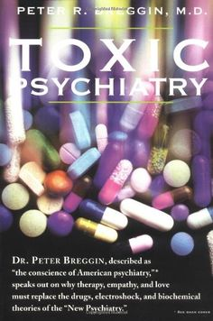 """Toxic Psychiatry: Why Therapy, Empathy and Love Must Replace the Drugs, Electroshock, and Biochemical Theories of the """"New Psychiatry"""" by Peter R. Breggin,http://www.amazon.com/dp/0312113668/ref=cm_sw_r_pi_dp_CZuqtb1RF23PDZMV"""