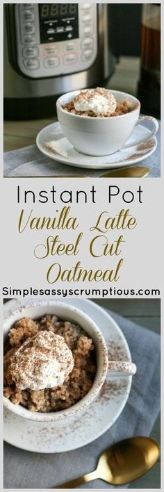 Instant Pot Vanilla Latte Steel Cut Oatmeal. All the delicious flavor of a Vanilla Latte with whole grain and gluten free steel cut oats.