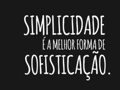 <p></p><p>Simplicidade é a melhor forma de sofisticação.</p>