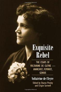 Exquisite Rebel: The Essays of Voltairine de Cleyre: Feminist, Anarchist, Genius by Voltairine de Cleyre