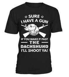 Dachshund T-Shirt - I Have A Gun dachshund tshirt, dachshund tshirts for women, dachshund tshirt for men, dachshund tshirt for dog, dachshund tshirt for kids, dachshund tshirt for women, dachshund tshirt women