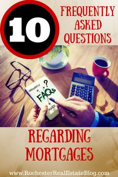 Obtaining a mortgage can be a confusing process. There are some questions that are frequently asked regarding mortgages. See the top 10 FAQs for mortgages. http://www.rochesterrealestateblog.com/top-10-frequently-asked-questions-regarding-mortgages/
