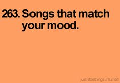 Songs that match your mood.