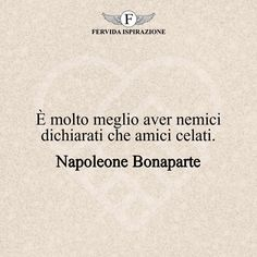 È molto meglio aver nemici dichiarati che amici celati. - Napoleone Bonaparte #amicizia #amico #amica #amici #amiche #frasi #citazioni #aforismi #FervidaIspirazione Freddie Mercury, Words, Horse