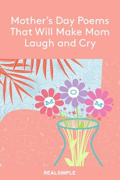 Mother's Day Poems That Will Make Mom Laugh and Cry | How do you distill the intense, loving, maddening, crazy connection you have with your mom into a few sentences?  Here, the best Mother's Day poems from daughter, poems for moms from sons, and even funny Mother's Day poems and Mother's Day quotes to honor the person we're proud to call Mom.  #mothersday #quotes #inspiration #realsimple