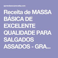 Receita de MASSA BÁSICA DE EXCELENTE QUALIDADE PARA SALGADOS ASSADOS - GRANIG RECEITAS