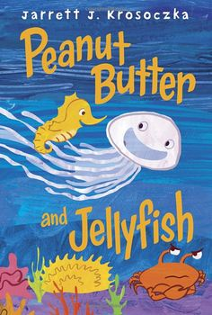 Peanut Butter and Jellyfish: Jarrett J. Krosoczka (Kindness; admitting when you are wrong; friendship)